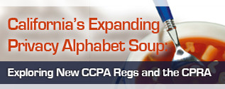 California's Expanding Privacy Alphabet Soup: Exploring New CCPA Regs and the CPRA