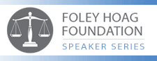 Foley Hoag Foundation launching a speaker series