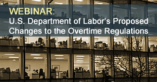 Webinar: U.S. Department of Labor's Proposed Changes to the Overtime Regulations