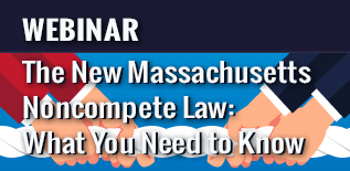 The New Massachusetts Noncompete Law: What You Need to Know webinar