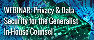 View the Privacy and Data Security for the Generalist In-House Counsel Webinar