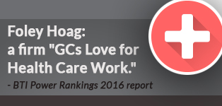 Foley Hoag A firm GCs Love for Health Care Work