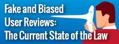 Watch the webinar: Fake and Biased User Reviews: The Current State of the Law