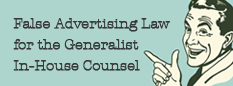 View the False Advertising Law for the Generalist In-House Counsel webinar